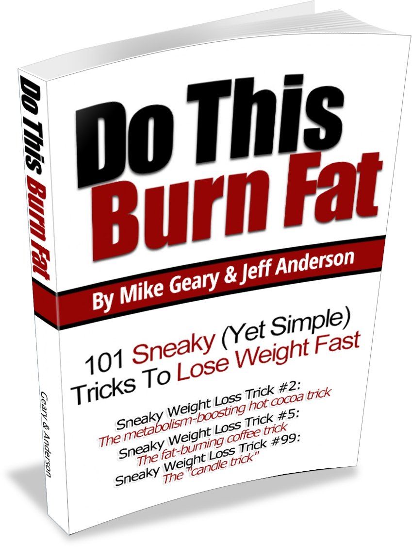 Do This, Burn Fat: 101 Sneaky Weight Loss Tricks by Michael. D. Geary
